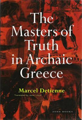 The Masters of Truth in Archaic Greece by Marcel Detienne