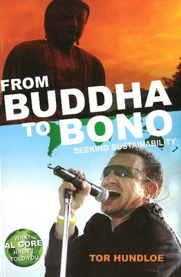 From Buddha to Bono: Seeking Sustainability by Tor Hundloe