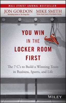 You Win in the Locker Room First by Jon Gordon