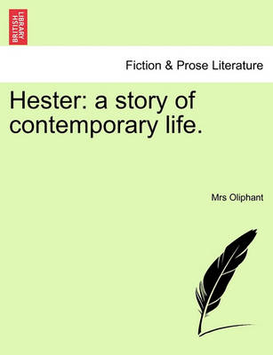 Hester: A Story of Contemporary Life. by Margaret Wilson Oliphant