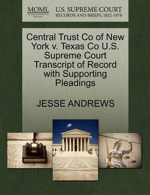 Central Trust Co of New York V. Texas Co U.S. Supreme Court Transcript of Record with Supporting Pleadings by Jesse Andrews