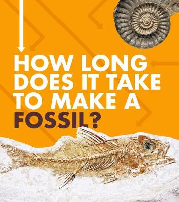 How Long Does It Take to Make a Fossil? by Emily Hudd
