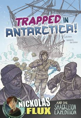Trapped in Antarctica!: Nickolas Flux and the Shackleton Expedition by Nel Yomtov
