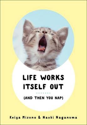 Life Works Itself Out by Keiya Mizuno