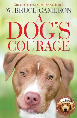 A Dog's Courage by W. Bruce Cameron