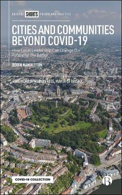 Cities and Communities Beyond COVID-19: How Local Leadership Can Change Our Future for the Better by Robin Hambleton