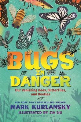 Bugs in Danger: Our Vanishing Bees, Butterflies, and Beetles by Mark Kurlansky