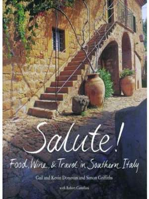 Salute!: Food, Wine, and Travel in Southern Italy by Gail Donovan