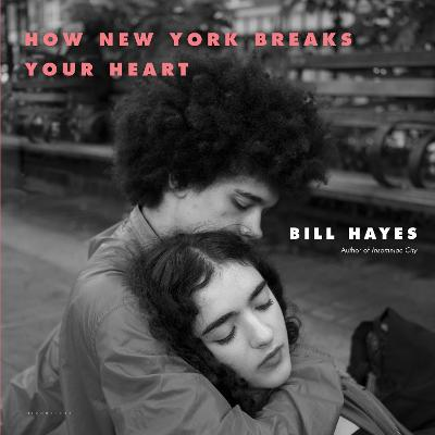 How New York Breaks Your Heart by Bill Hayes