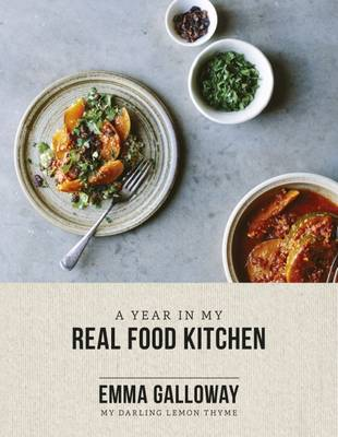 A Year In My Real Food Kitchen by Emma Galloway