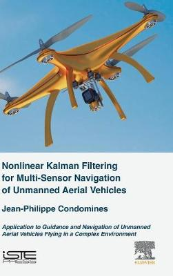 Nonlinear Kalman Filter for Multi-Sensor Navigation of Unmanned Aerial Vehicles: Application to Guidance and Navigation of Unmanned Aerial Vehicles Flying in a Complex Environment by Jean-Philippe Condomines