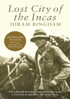 Lost City of the Incas by Hiram Bingham