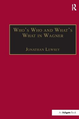 Who's Who and What's What in Wagner by Jonathan Lewsey