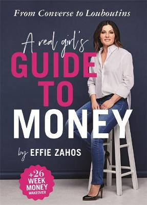 A Real Girl's Guide to Money: From Converse to Louboutins by Effie Zahos