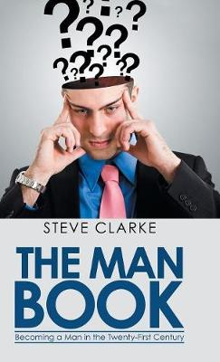 The Man Book: Becoming a Man in the Twenty-First Century by Steve Clarke
