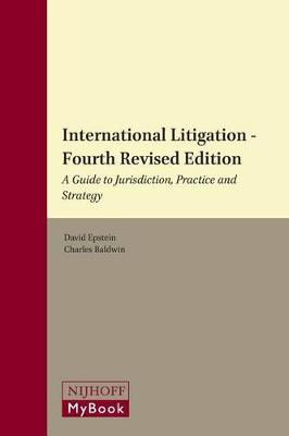 International Litigation: A Guide to Jurisdiction, Practice and Strategy. Fourth Revised Edition by David Epstein