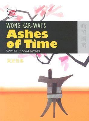 Wong Kar-wai's Ashes of Time by Wimal Dissanayake