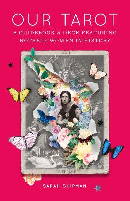 Our Tarot: A Guidebook and Deck Featuring Notable Women in History by Sarah Shipman