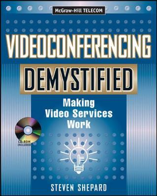 Video Services Demystified: Making Videoconferencing Work by Steven Shepard