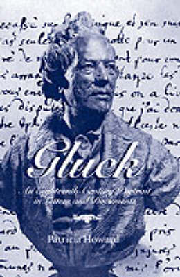 Gluck: An Eighteenth-Century Portrait in Letters and Documents by Patricia Howard