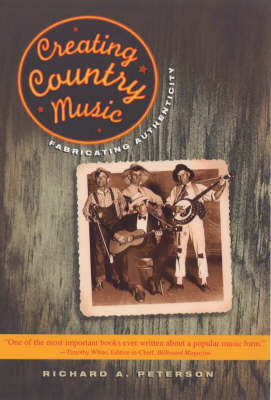 Creating Country Music by Richard A. Peterson