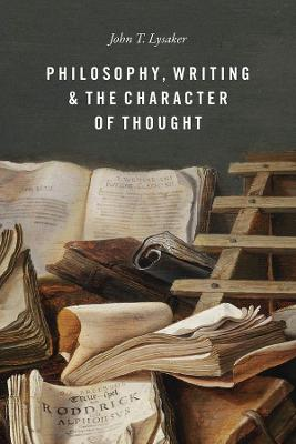 Philosophy, Writing, and the Character of Thought by John T. Lysaker
