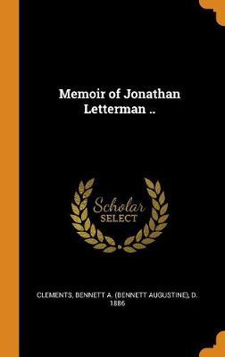 Memoir of Jonathan Letterman .. by Bennett a (Bennett Augustine) Clements