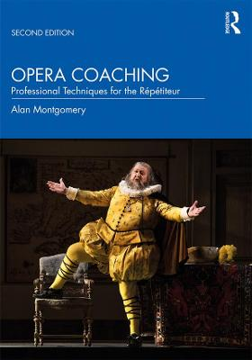 Opera Coaching: Professional Techniques for the Repetiteur by Alan Montgomery