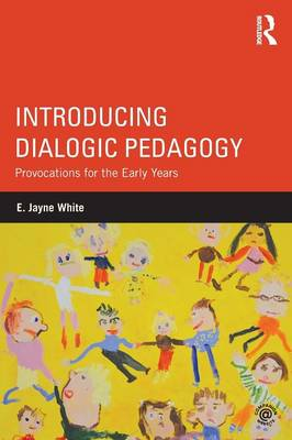 Introducing Dialogic Pedagogy by E. Jayne White