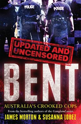 Bent Uncensored by James Morton