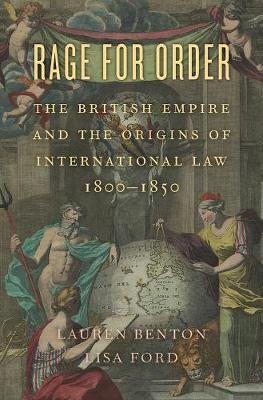Rage for Order: The British Empire and the Origins of International Law, 1800-1850 by Lauren Benton