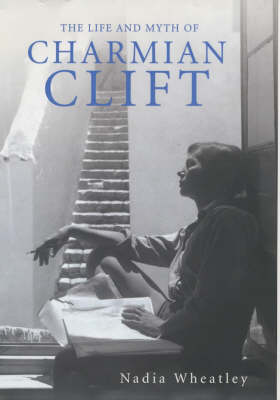 The Life and Myth of Charmian Clift by Nadia Wheatley