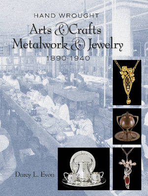 Hand Wrought Arts & Crafts Metalwork and Jewelry by Darcy L. Evon
