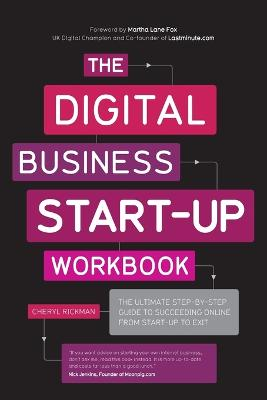 The Digital Business Start-up Workbook - the      Ultimate Step-By-Step Guide to Succeeding Online  From Start-up to Exit by Cheryl Rickman