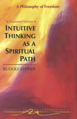 Intuitive Thinking as a Spiritual Path by Rudolf Steiner