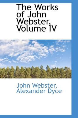 The Works of John Webster, Volume IV by John Webster