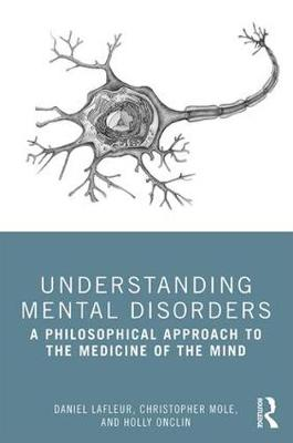 Understanding Mental Disorders: A Philosophical Approach to the Medicine of the Mind by Daniel Lafleur