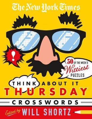 The New York Times Think About It Thursday Crosswords: 50 of the Week's Wittiest Puzzles from The New York Times by The New York Times