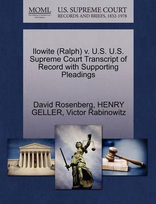 Ilowite (Ralph) V. U.S. U.S. Supreme Court Transcript of Record with Supporting Pleadings by David Rosenberg