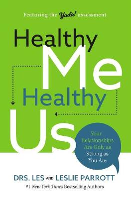 Healthy Me, Healthy Us: Your Relationships Are Only as Strong as You Are by Les Parrott
