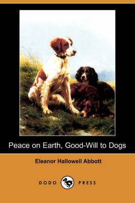 Peace on Earth, Good-Will to Dogs (Dodo Press) book