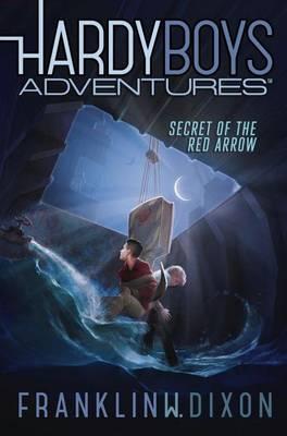 Hardy Boys Adventures #1: Secret of the Red Arrow by Franklin W. Dixon