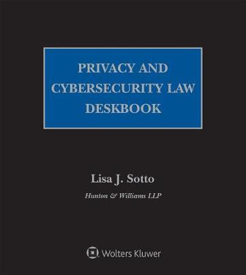 Privacy and Cybersecurity Law Deskbook: 2018 Edition by Hunton & Williams Llp