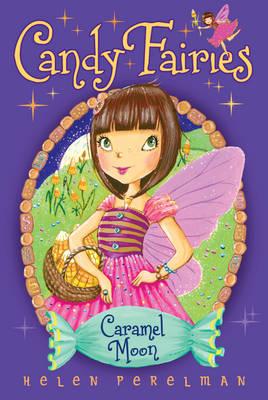 Candy Fairies: 3 Caramel Moon by Helen Perelman