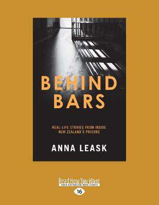 Behind Bars: Real-life stories from inside New Zealand's prisons by Anna Leask