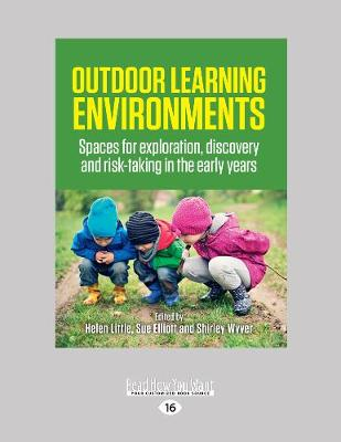 Outdoor Learning Environments: Spaces for exploration, discovery and risk-taking in the early years by Helen Little, Sue Elliott and Shirley Wyver