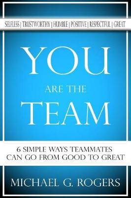 You Are the Team by Michael G. Rogers
