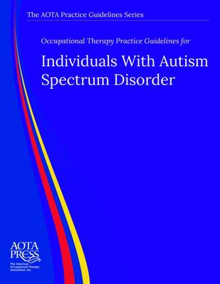 Occupational Therapy Practice Guidelines for Individuals With Autism Spectrum Disorder by Scott D. Tomchek