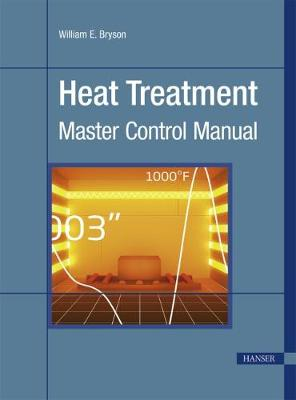 Heat Treatment: Master Control Manual by William E. Bryson