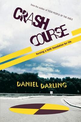 Crash Course: Forming a Faith Foundation for Life by Daniel Darling